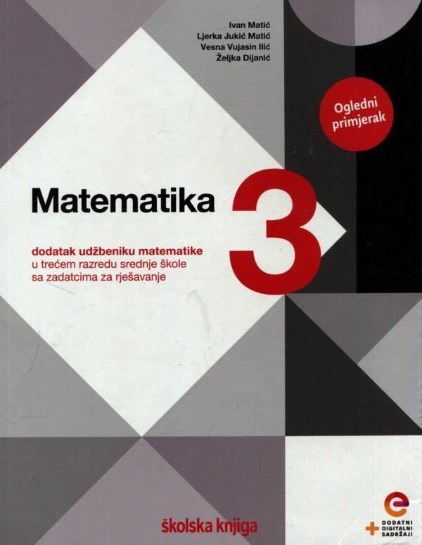 MATEMATIKA 3: dodatak udžbeniku matematike u trećem razredu srednje škole sa zadatcima za rješavanje autora Ivan Matić, Ljerka Jukić Matić, Vesna Vujasin Ilić, Željka Dijanić