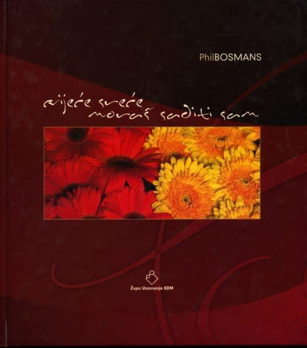 Phil Bosmans - Cvijeće sreće moraš saditi sam