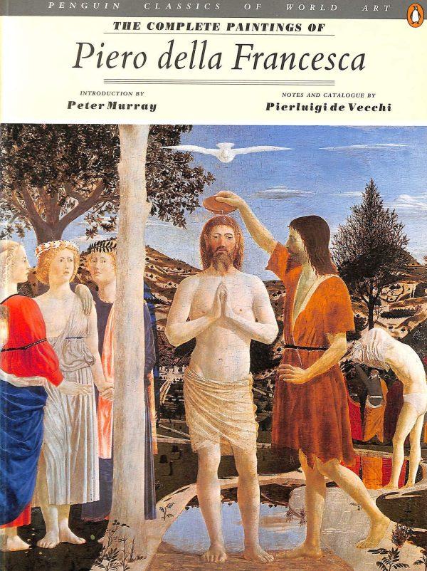 Pierluigi de Vecchi - The Complete Paintings of Piero della Francesca