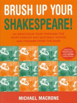 Brush up your Shakespeare! Macrone Michael