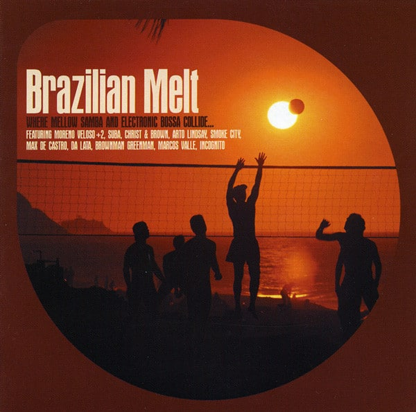 Brazilian Melt Moreno Veloso + 2, Suba, Christ And Brown, Arto Lindsay, Smoke City, Max de Castro, Da Lata, Brownman Greenman, Marcos Valle, Incognito