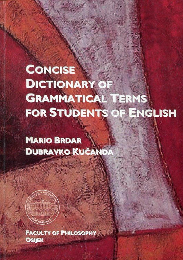 Concise Dictionary of Grammatical Terms for Students of English Mario Brdar, Dubravko Kučanda