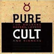 Pure Cult: for Rockers, Ravers, Lovers, and Sinners The Cult