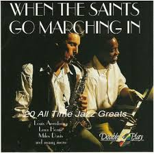 When The Saints Go Marching In - 20 All Time Jazz Greats Louis Armstrong, Lena Horne, Miles Davis, and many more...