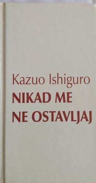 Nikad me ne ostavljaj Ishiguro Kazuo