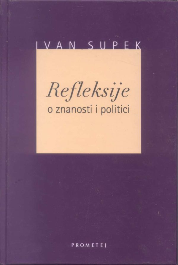 Ivan Supek - Refleksije o znanosti i politici