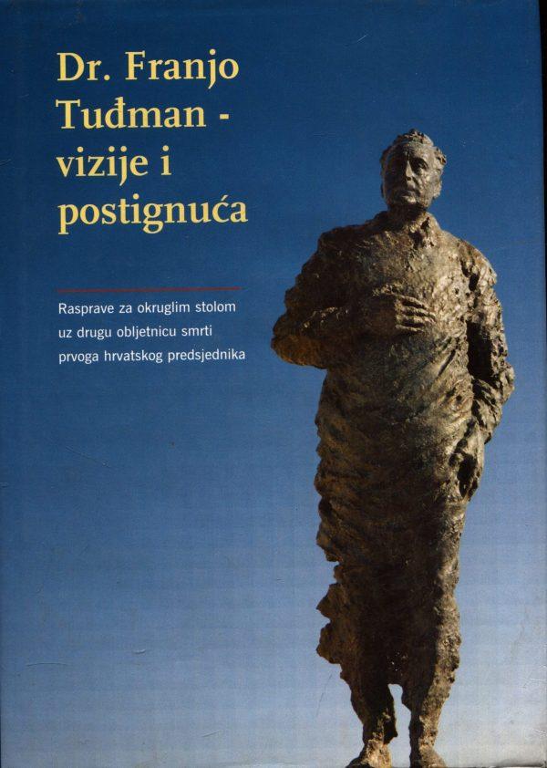 Dr. Franjo Tuđman - vizije i postignuća Dr. Franjo Tuđman