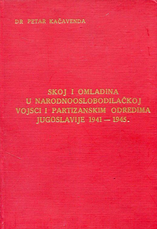 SKOJ i omladina u narodnooslobodilačkoj vojsci i partizanskim odredima Jugoslavije 1941-1945. Petar Kačavenda