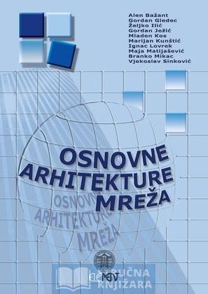 Osnovne arhitekture mreža Bažant, Gledec, Ilić, Ježić, Kos, Kunštić, Lovrek, Matijašević, Mikac, Sinković