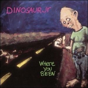 Where You Been Dinosaur Jr.