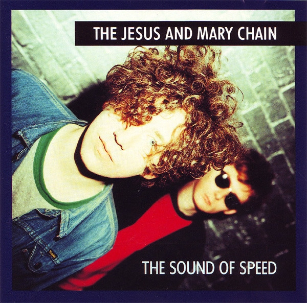 The Sound of Speed The Jesus And Mary Chain
