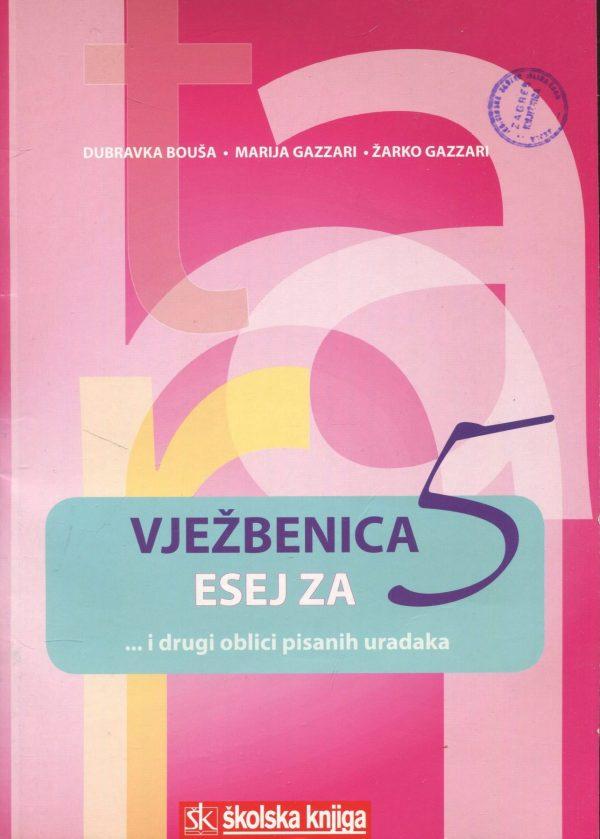 Vježbenica - esej za 5 Dubravka Bouša, Marija Gazzari, Žarko Gazzari
