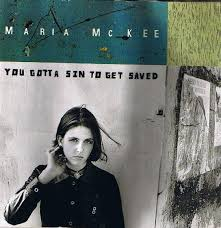 You gotta sin to get saved Maria McKee