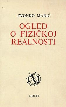 Ogled o fizičkoj realnosti Zvonko Marić