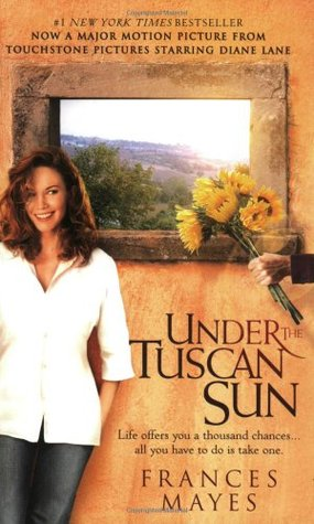 Under the Tuscan Sun Mayes Frances