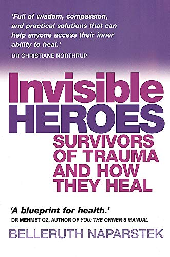 Invisible heroes - survivors of trauma and how they heal Belleruth Naparstek