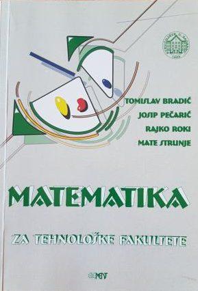 Matematika za tehnološke fakultete Tomislav Bradić, Josip Pečarić, Rajko Roki, Mate Strunje