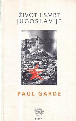 Život i smrt Jugoslavije Paul Garde
