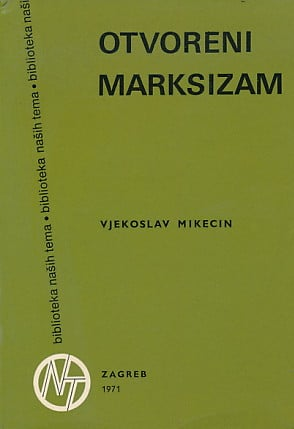 Otvoreni marksizam Vjekoslav Mikecin