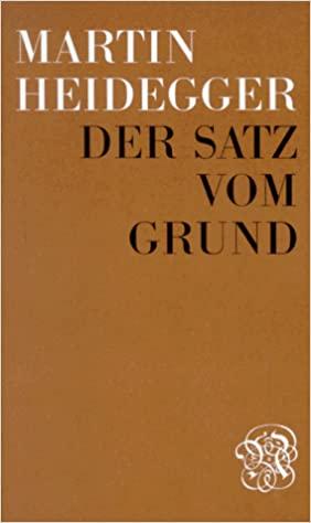 Der Satz vom Grund Martin Heidegger