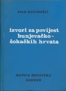 Izvori za povijest bunjevačko-šokačkih Hrvata Ivan Kujundžić