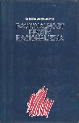 Racionalnost protiv racionalizma Milan Damnjanović