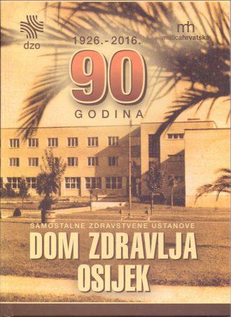 90 godina samostalne zdravstvene ustanove Dom zdravlja Osijek Nefreteta Zekić Eberhard, Miroslav Sikora