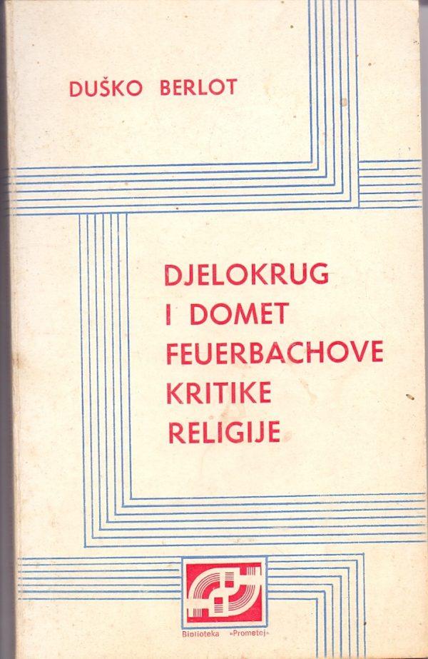 Djelokrug i domet Feuerbachove kritike religije Duško Berlot