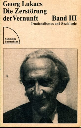 Die Zerstörung der Vernunft III Georg Lukacs