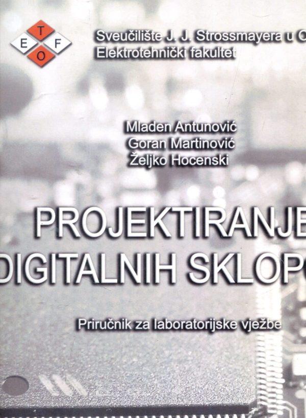 Projektiranje digitalnih sklopova Mladen Antunović, Goran Martinović, Željko Hocenski