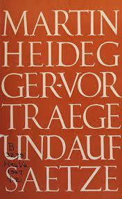 Vortrage und Aufsatze Martin Heidegger