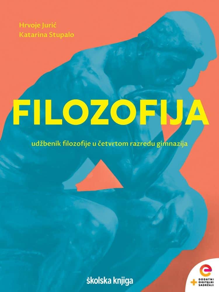 FILOZOFIJA : udžbenik filozofije u četvrtom razredu gimnazije s dodatnim digitalnim sadržajima autora Hrvoje Jurić, Katarina Stupalo