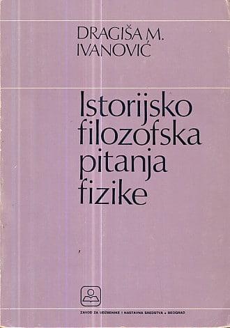 Istorijsko-filozofska pitanja fizike Dragiša M. Ivanović
