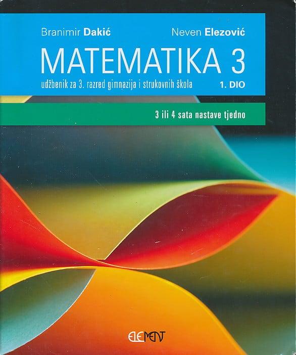 MATEMATIKA 4, 1. DIO : udžbenik za  4. razred gimnazija i strukovnih škola (3 ili 4 sata nastave tjedno) autora Branimir Dakić, Neven Elezović