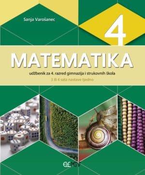 MATEMATIKA 4 : udžbenik za 4. razred gimnazija i strukovnih škola (3 ili 4 sata nastave tjedno) autora Sanja Varošanec