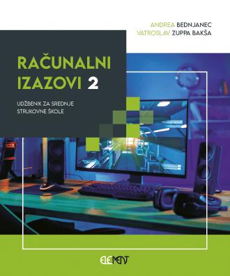 RAČUNALNI IZAZOVI 2 : udžbenik za srednje strukovne škole autora Andrea Bednjanec, Vatroslav Zuppa Bakša