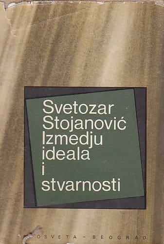 Izmedju ideala i stvarnosti Svetozar Stojanović