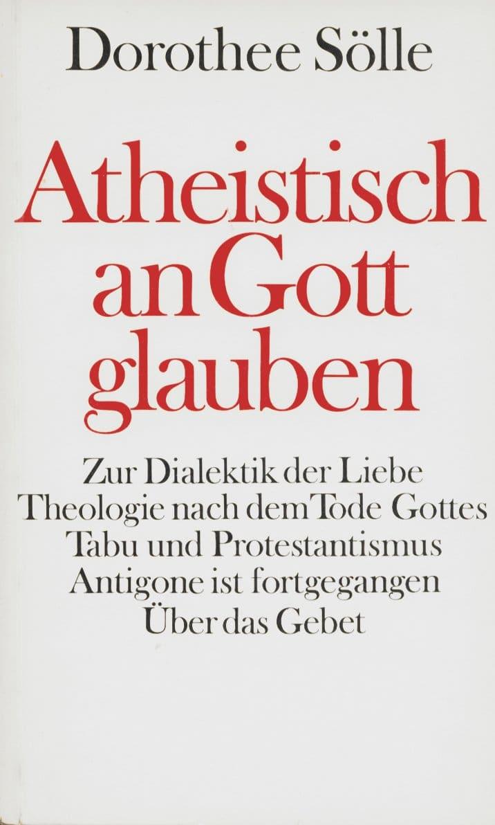 Atheistisch an Gott glauben Dorothee Sölle
