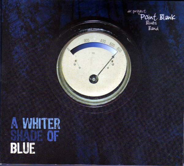 A Whiter Shade of Blue Dr. Project Point Blank Blues Band