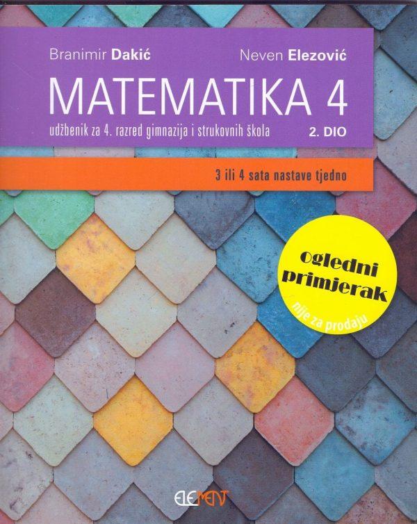 MATEMATIKA 4, 2. DIO : udžbenik za 4. razred gimnazija i strukovnih škola (3 ili 4 sata nastave tjedno) autora Branimir Dakić, Neven Elezović