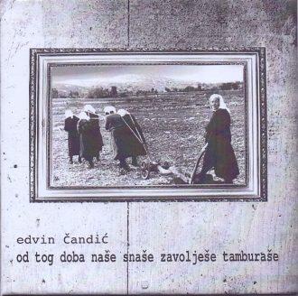 Od tog doba naše snaše zavolješe tamburaše Edvin Čandić