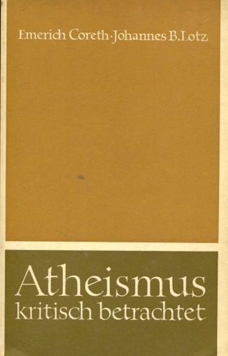 Atheismus kritisch betrachtet Emerich Coreth, Johannes B. Lotz