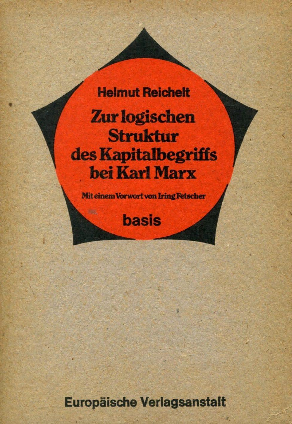 Zur logischen Struktur des Kapitalbegriffs bei Karl Marx Helmut Reichelt