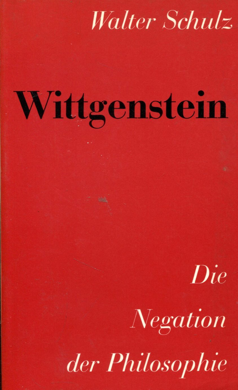 Wittgenstein - Die Negation der Philosophie Walter Schulz