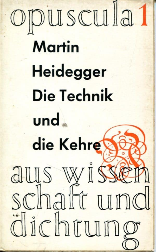Die Technik und die Kehre Martin Heidegger