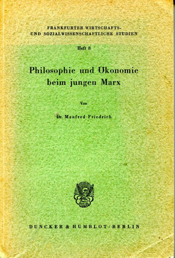 Philosophie und Oekonomie beim jungen Marx Manfred Friedrich
