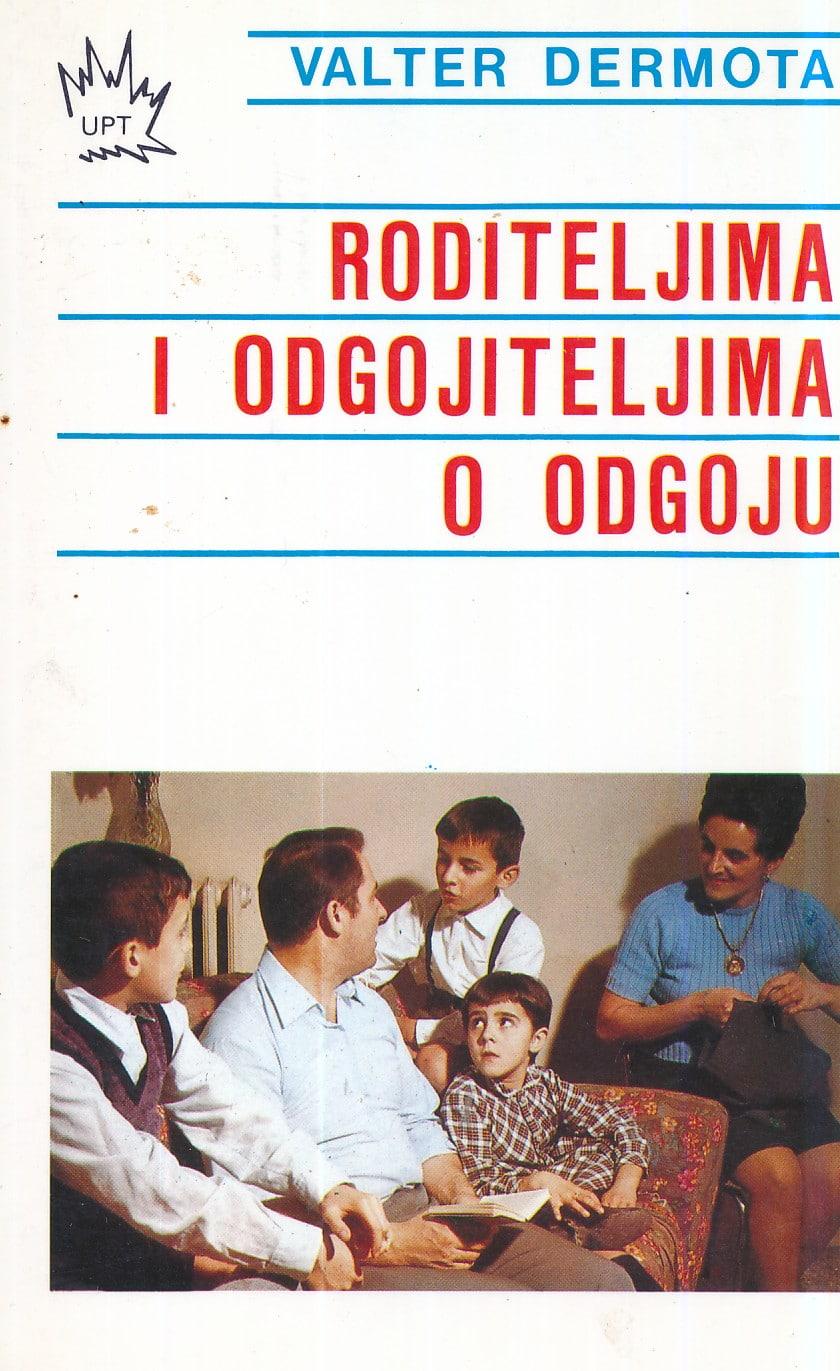 Roditeljima i odgojiteljima o odgoju Valter Dermota