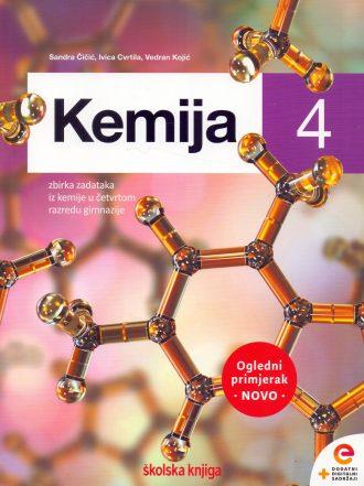Kemija 4: zbirka zadataka iz kemije u četvrtom razredu gimnazije autora Sandra Čičić, Ivica Cvrtila, Vedran Kojić