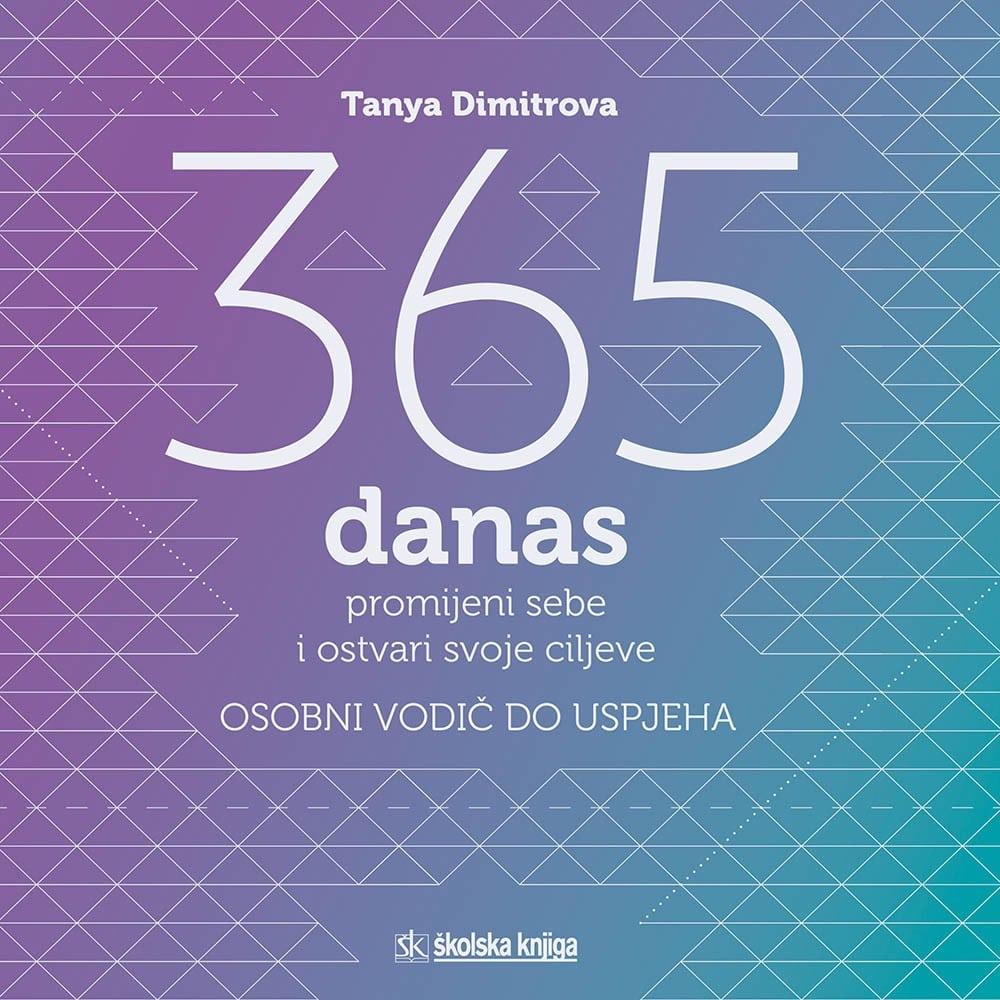365 danas: promijeni sebe i ostvari svoje ciljeve: osobni vodič do uspjeha Tanya Dimitrova