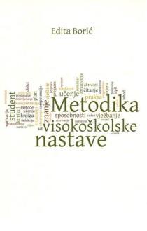 Metodika visokoškolske nastave : Prinosi razvoju metodika kolegija visokoškolskoga obrazovanja Edita Borić